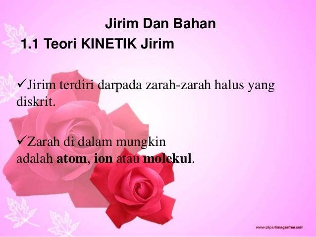 Jirim Dan Bahan1.1 Teori KINETIK JirimJirim terdiri darpada zarah-zarah halus yangdiskrit.Zarah di dalam mungkinadalah a...
