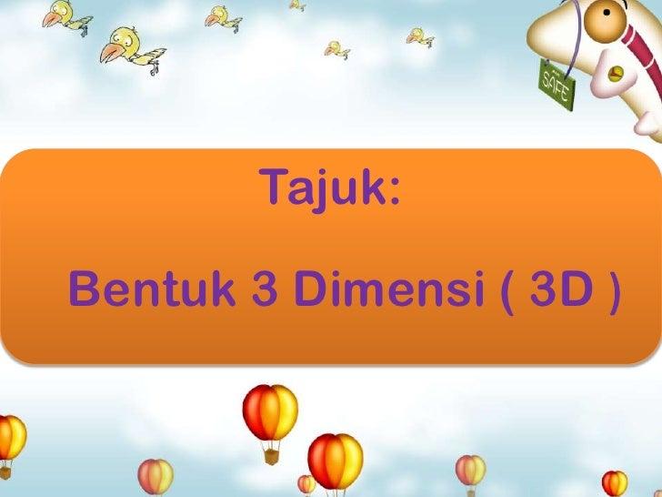 Tajuk:Bentuk 3 Dimensi ( 3D