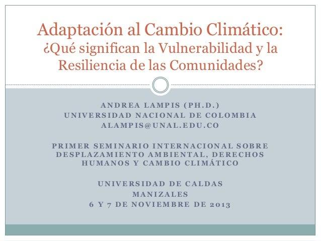Lampis, A. (2013). Adaptación al Cambio Climático ¿Qué significan la Vulnerabilidad y la Resiliencia de las Comunidades?