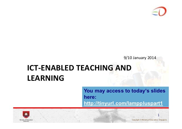 9/10 January 2014  ICT‐ENABLED TEACHING AND  LEARNING You may access to today's slides here: http://tinyurl.com/lamppluspa...