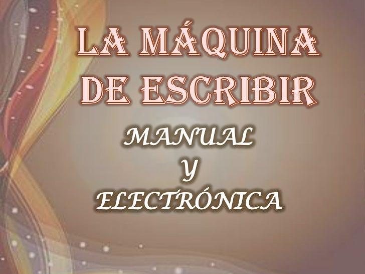 LA MÁQUINA DE ESCRIBIR<br />MANUAL <br />Y<br />ELECTRÓNICA<br />