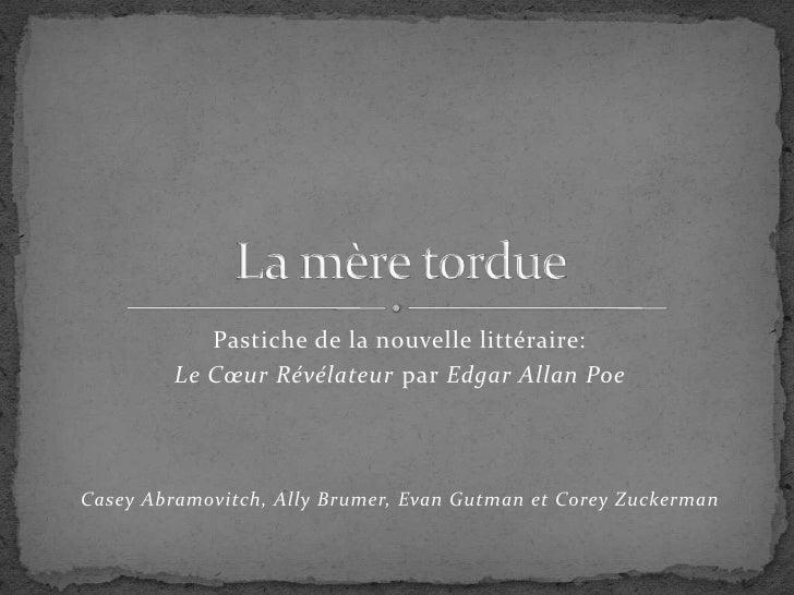 Pastiche de la nouvelle littéraire: <br />Le Cœur Révélateur par Edgar Allan Poe<br />Casey Abramovitch, Ally Brumer, Evan...