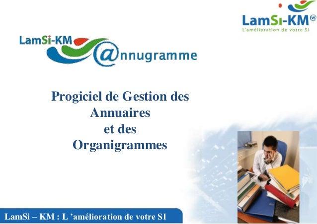 Progiciel de Gestion des                 Annuaires                    et des              OrganigrammesLamSi – KM : L 'amé...