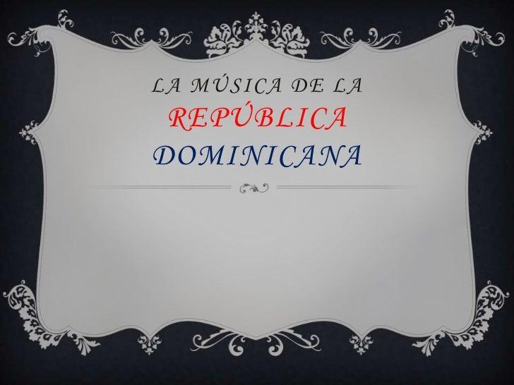 LA MÚSICA DE LA REPÚBLICADOMINICANA