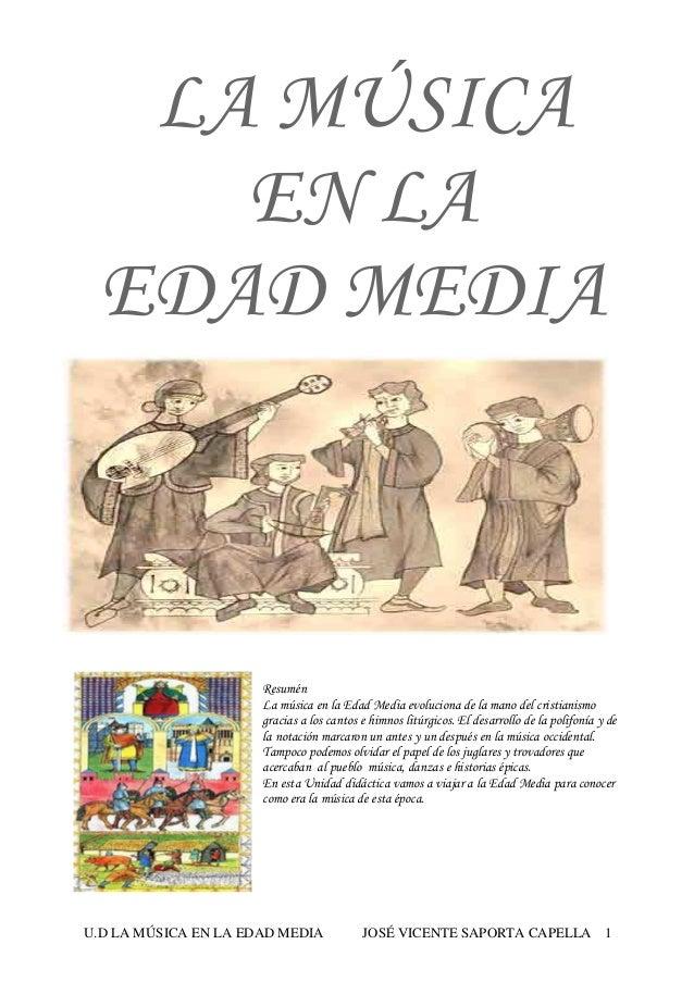 U.D LA MÚSICA EN LA EDAD MEDIA JOSÉ VICENTE SAPORTA CAPELLA 1 LA MÚSICA EN LA EDAD MEDIA Resumén La música en la Edad Medi...