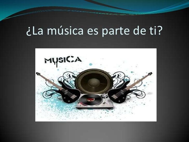 ¿La música es parte de ti?<br />