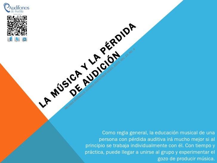 LA MÚSICA Y LA PÉRDIDA DE AUDICIÓN MELISSA GRISWOLD, CLARKE MAINSTREM NEWS, 2003: VOL. 23, NO. 4 Como regla general, la ed...