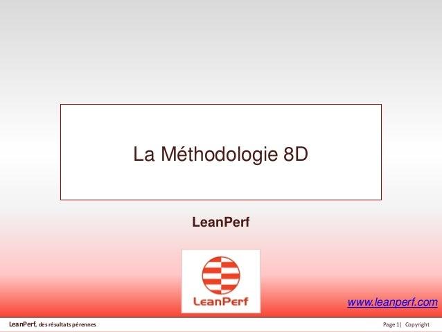 LeanPerf, des résultats pérennes Page 1| Copyright La Méthodologie 8D LeanPerf www.leanperf.com
