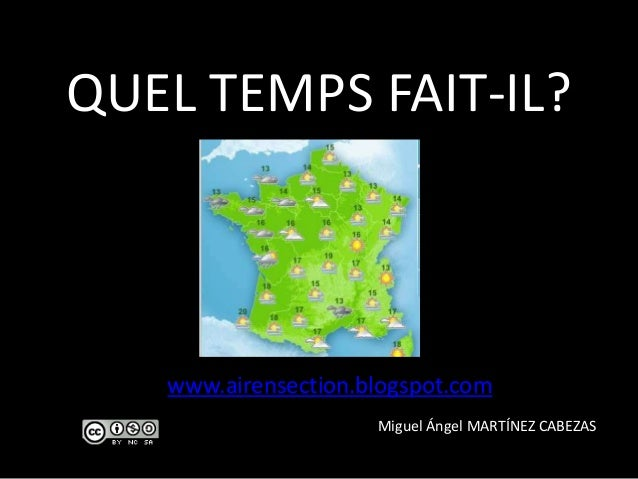 QUEL TEMPS FAIT-IL? www.airensection.blogspot.com Miguel Ángel MARTÍNEZ CABEZAS