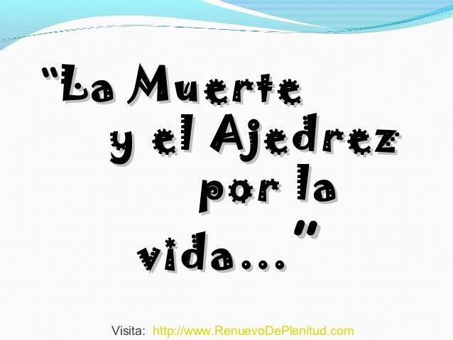 """La Muerte   y el Ajedrez       por la      vida… ""  Visita: http://www.RenuevoDePlenitud.com"