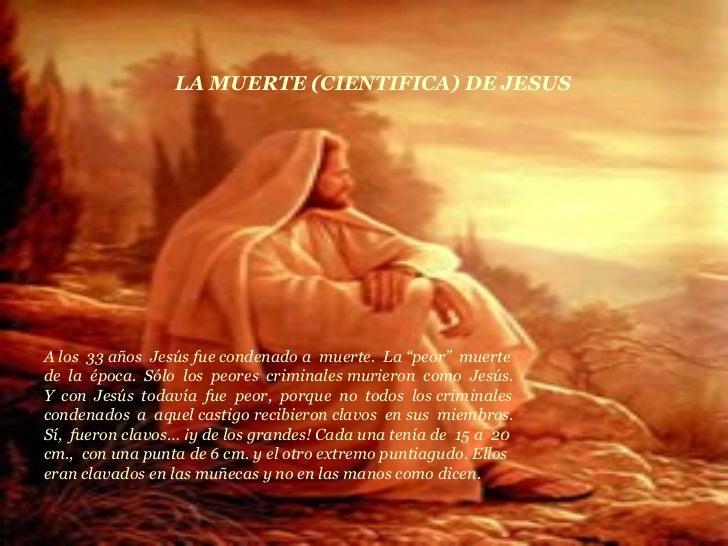 """LA MUERTE (CIENTIFICA) DE JESUS A los  33 años  Jesús fue condenado a  muerte.  La """"peor""""  muerte de  la  época.  Sólo  lo..."""