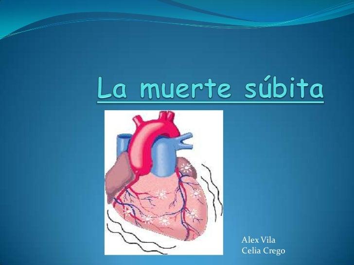 La muerte súbita <br />Alex Vila<br />Celia Crego<br />