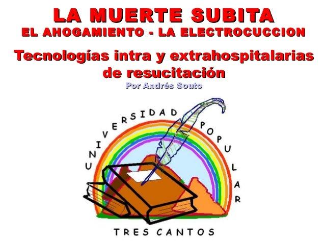 LA MUERTE SUBITALA MUERTE SUBITA EL AHOGAMIENTO - LA ELECTROCUCCIONEL AHOGAMIENTO - LA ELECTROCUCCION Tecnologías intra y ...