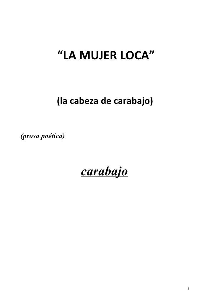 """""""LA MUJER LOCA""""            (la cabeza de carabajo)(prosa poética)                  carabajo                               ..."""
