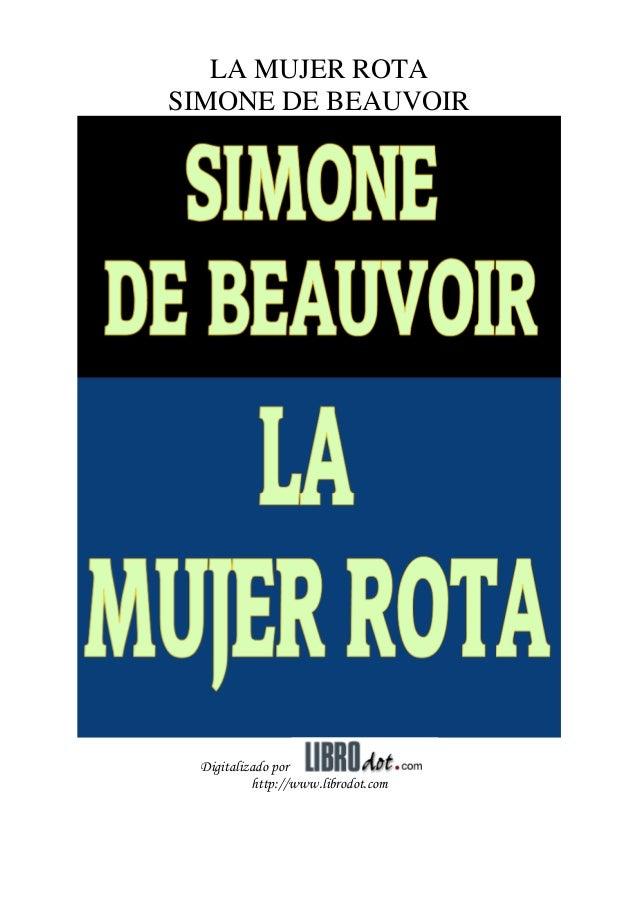 LA MUJER ROTA SIMONE DE BEAUVOIR Digitalizado por http://www.librodot.com