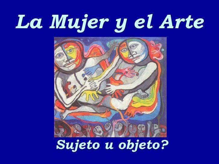 La Mujer y el Arte Sujeto u objeto?