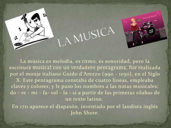 La música es melodía, es ritmo, es sonoridad, pero laescritura musical con un verdadero pentagrama, fue realizadapor el mo...
