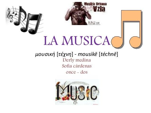 LA MUSICA μουσική [τέχνη] - mousikē [téchnē] Derly medina Sofía cárdenas once - dos
