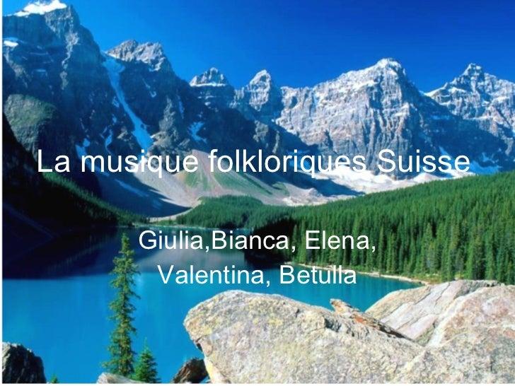 La musique folkloriques   Suisse Giulia,Bianca, Elena, Valentina, Betulla