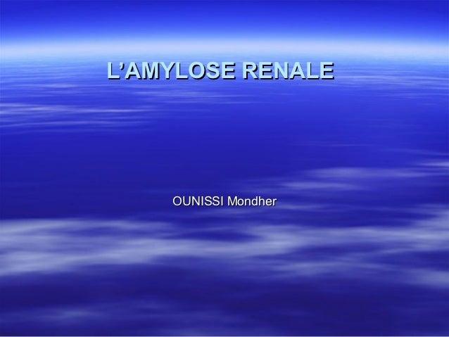 L'AMYLOSE RENALE    OUNISSI Mondher