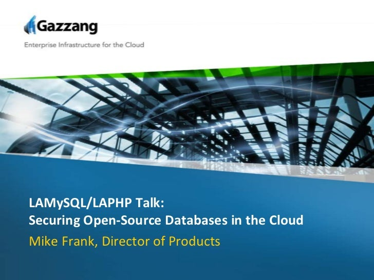 LAMySQL/LAPHP Talk:Securing Open-Source Databases in the Cloud<br />Mike Frank, Director of Products<br />