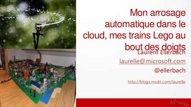 Mon arrosage     automatique dans lecloud, mes trains Lego au          bout des Ellerbach              Laurent            ...