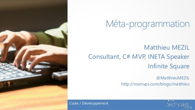 Méta-programmation                           Matthieu MEZIL         Consultant, C# MVP, INETA Speaker                     ...