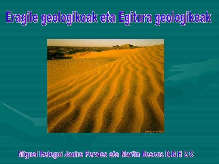 Miguel Retegui Janire Perales eta Martin Bescos D.B.H 2.C Eragile geologikoak eta Egitura geologikoak