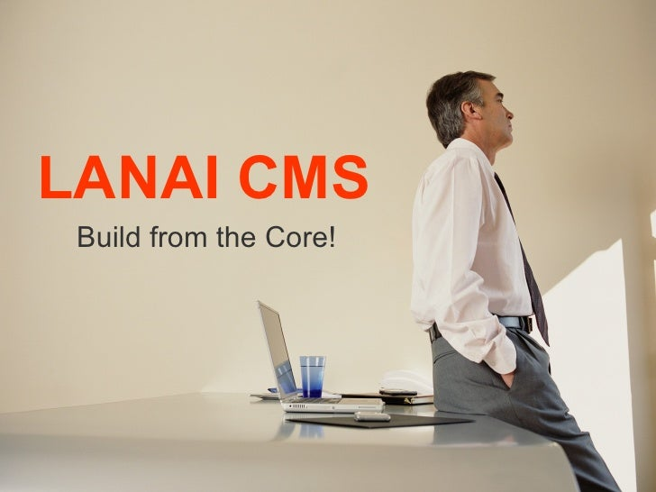LANAI CMS Build from the Core!