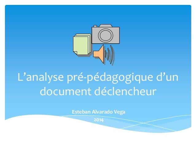 L'analyse pré-pédagogique d'un document déclencheur Esteban Alvarado Vega 2014
