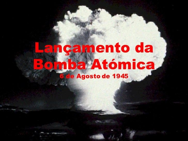 Lançamento da Bomba Atómica 6 de Agosto de 1945