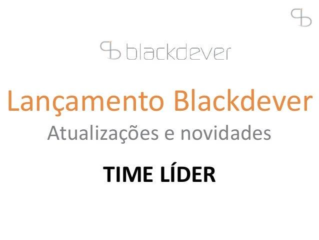 Lançamento Blackdever Atualizações e novidades TIME LÍDER