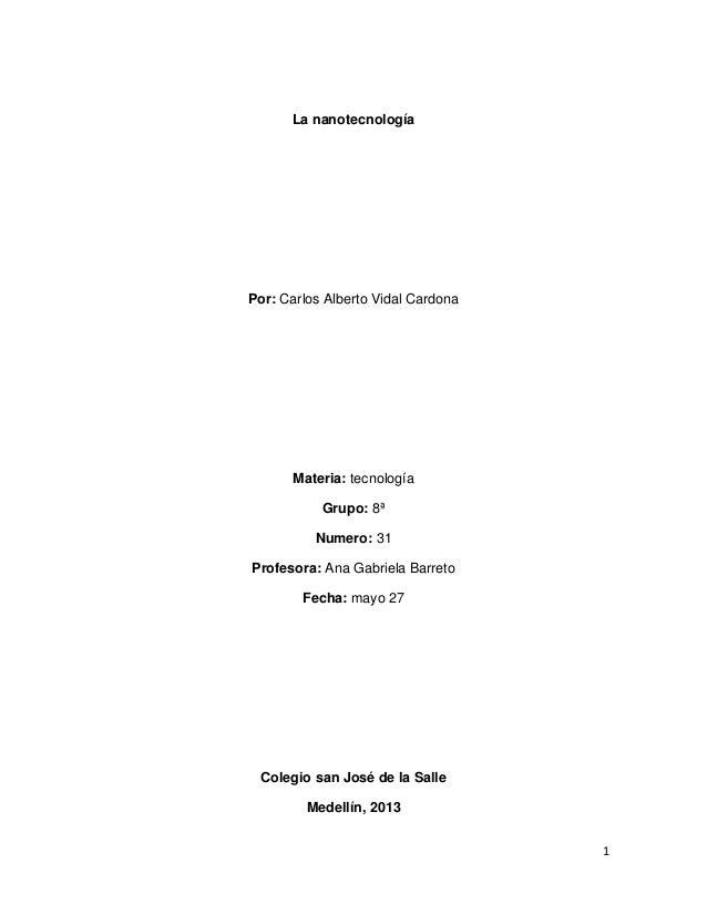 1La nanotecnologíaPor: Carlos Alberto Vidal CardonaMateria: tecnologíaGrupo: 8ªNumero: 31Profesora: Ana Gabriela BarretoFe...