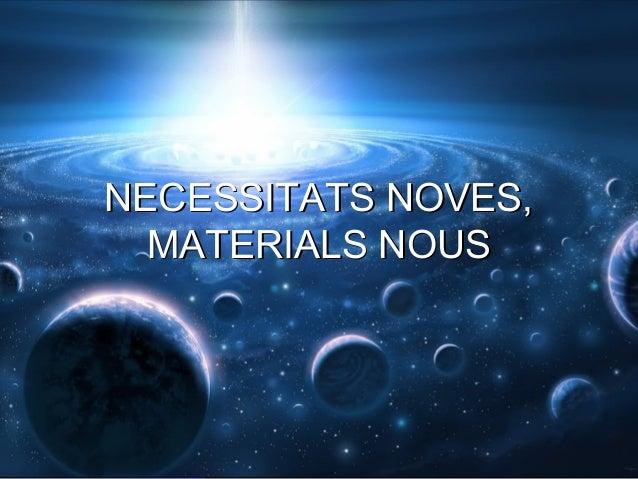 NECESSITATS NOVES,  MATERIALS NOUS