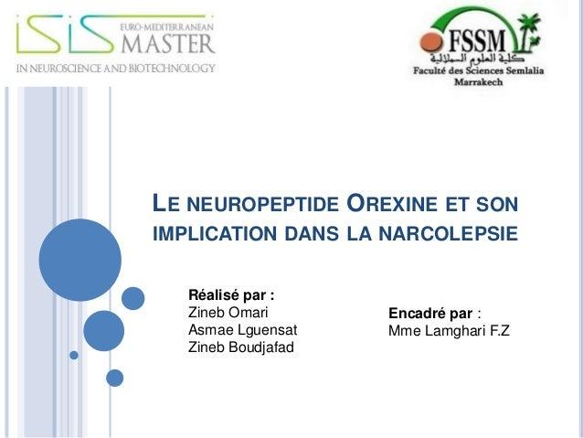 LE NEUROPEPTIDE OREXINE ET SON IMPLICATION DANS LA NARCOLEPSIE Réalisé par : Zineb Omari Asmae Lguensat Zineb Boudjafad En...