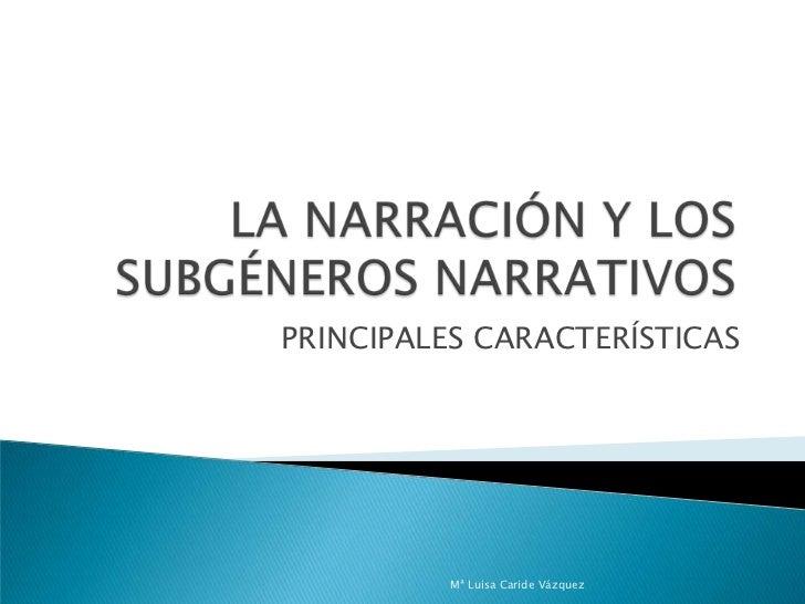 LA NARRACIÓN Y LOS SUBGÉNEROS NARRATIVOS<br />PRINCIPALES CARACTERÍSTICAS<br />Mª Luisa Caride Vázquez<br />