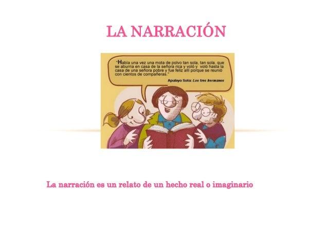 La narración es un relato de un hecho real o imaginarioLA NARRACIÓN
