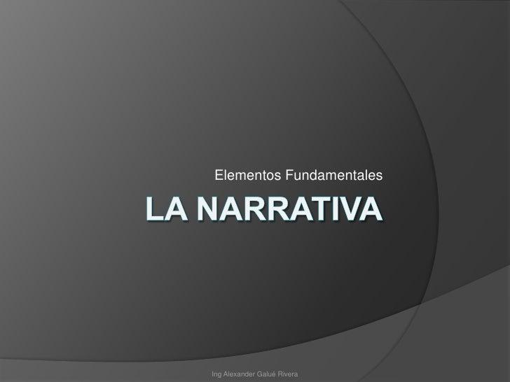 La Narrativa<br />Elementos Fundamentales<br />Ing Alexander Galué Rivera<br />