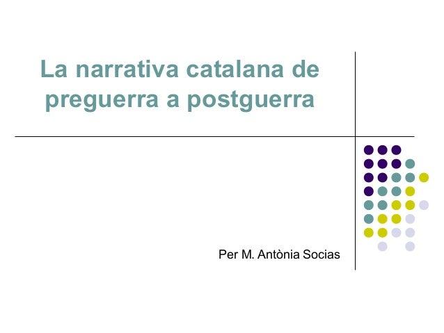 La narrativa catalana depreguerra a postguerra               Per M. Antònia Socias