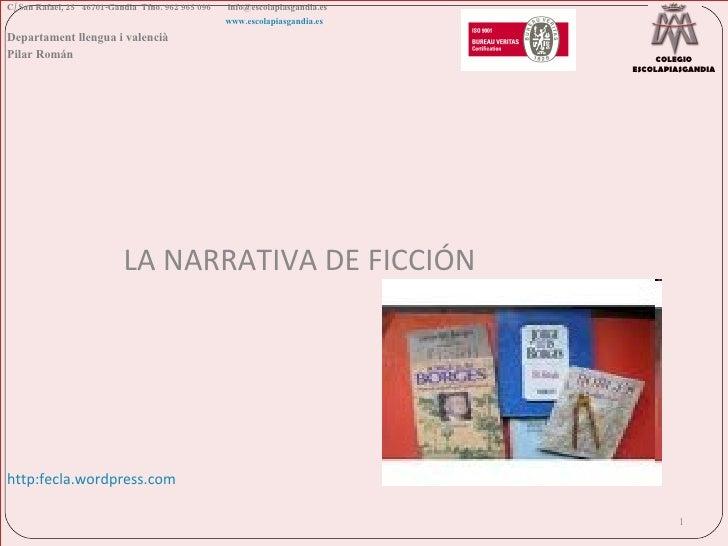LA NARRATIVA DE FICCIÓN  http:fecla.wordpress.com C/ San Rafael, 25  46701-Gandia  Tfno. 962 965 096    [email_address]   ...