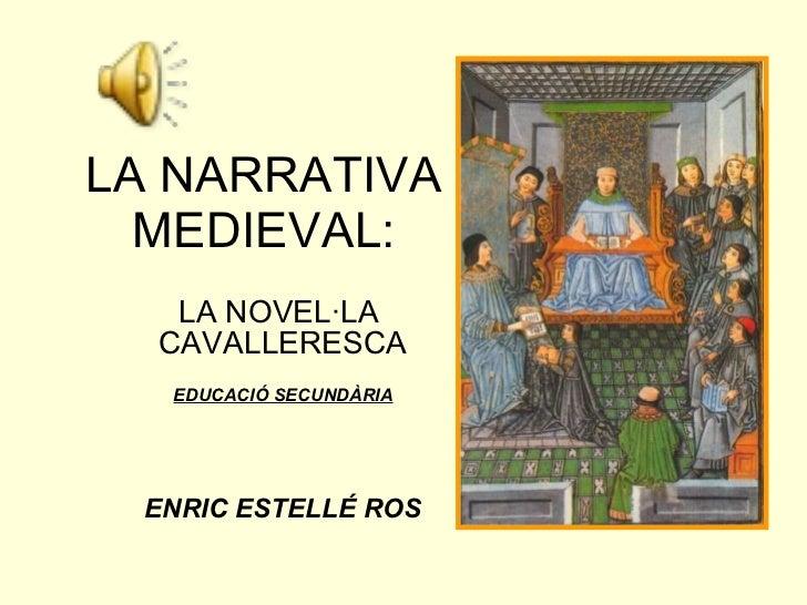 LA NARRATIVA MEDIEVAL: LA NOVEL·LA  CAVALLERESCA EDUCACIÓ SECUNDÀRIA ENRIC ESTELLÉ ROS