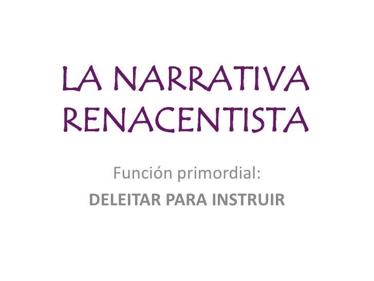 LA NARRATIVA RENACENTISTA<br />Función primordial: <br />DELEITAR PARA INSTRUIR<br />