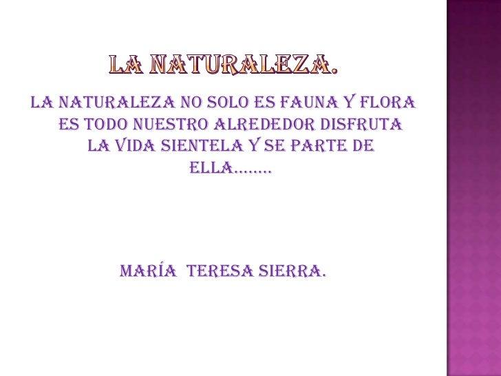 La naturaleza no solo es fauna y flora   es todo nuestro alrededor disfruta      la vida sientela y se parte de           ...