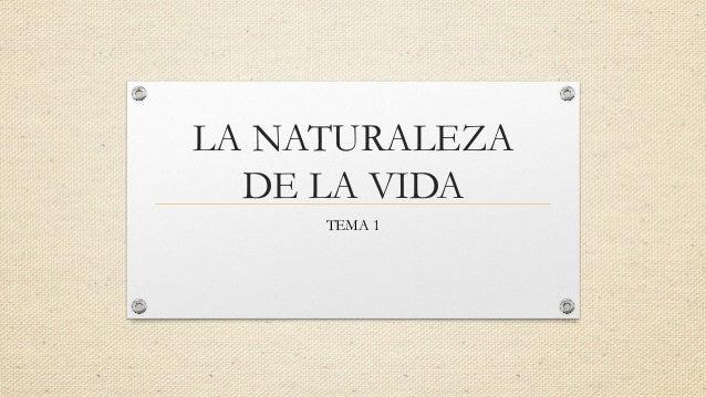 LA NATURALEZA DE LA VIDA TEMA 1
