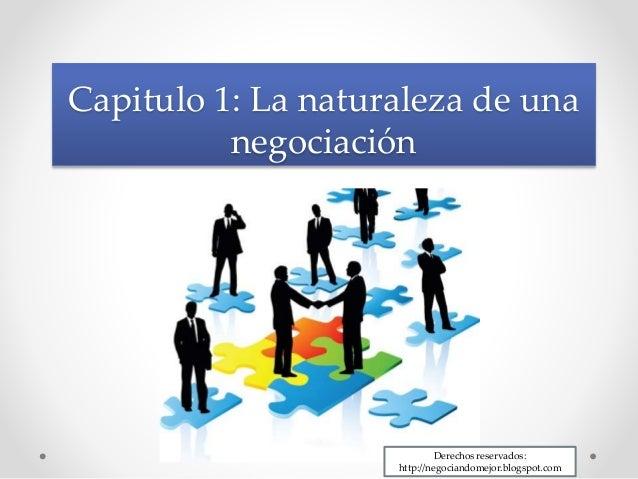Capitulo 1: La naturaleza de una negociación Derechos reservados: http://negociandomejor.blogspot.com