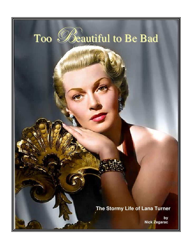 Too   Ueautiful to Be Bad             The Stormy Life of Lana Turner                                          by          ...