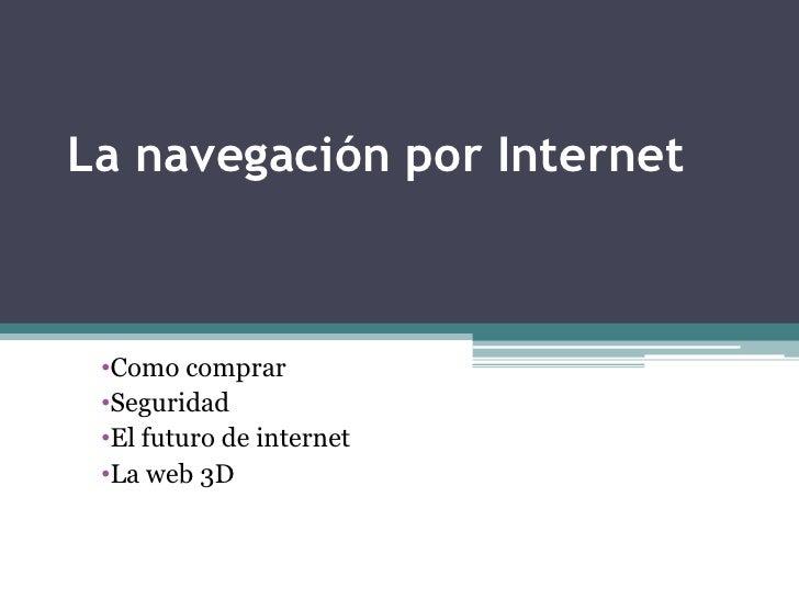 La navegación por Internet •Como comprar •Seguridad •El futuro de internet •La web 3D