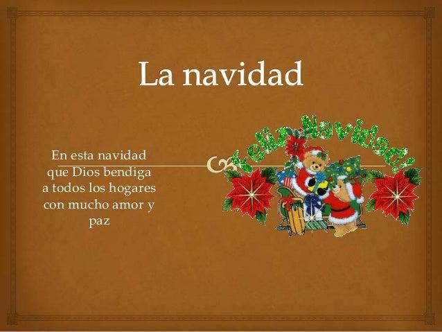 En esta navidad que Dios bendigaa todos los hogarescon mucho amor y        paz
