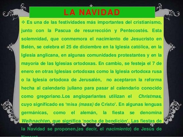  Es una de las festividades más importantes del cristianismo, junto con la Pascua de resurrección y Pentecostés. Esta sol...