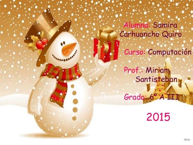 Alumna: Samira Carhuancho Quiro Curso: Computación Prof.: Miriam Santisteban Grado: 6° A III 2015